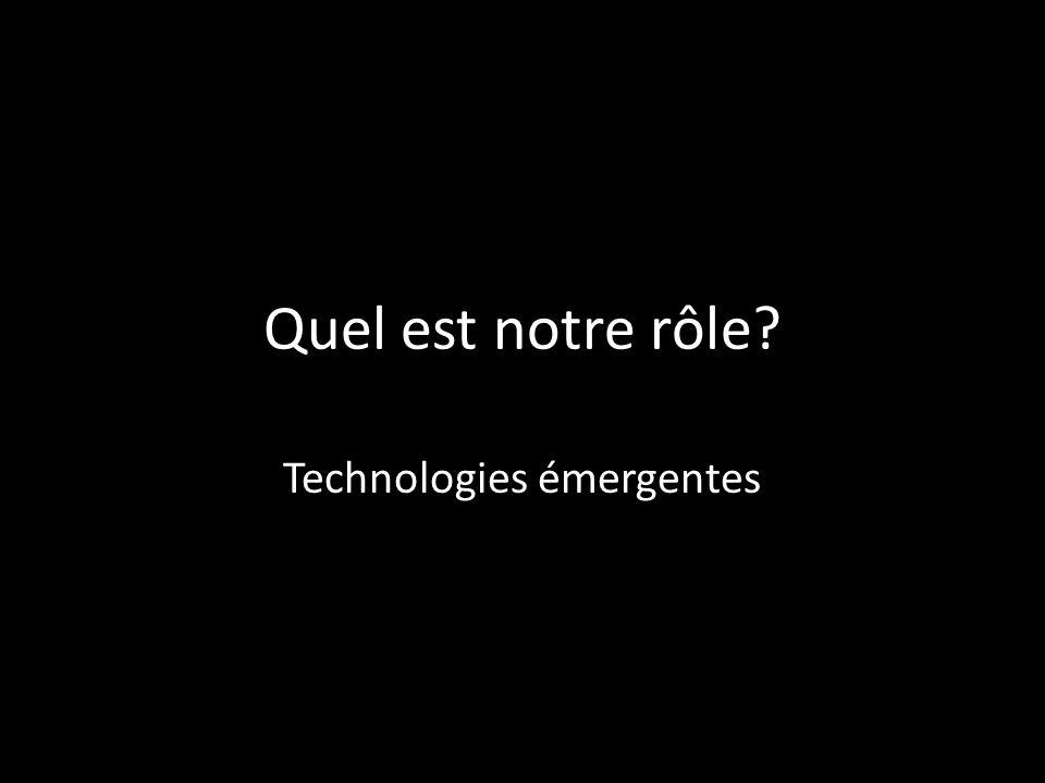 Quel est notre rôle? Technologies émergentes