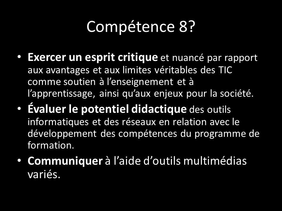 Compétence 8? Exercer un esprit critique et nuancé par rapport aux avantages et aux limites véritables des TIC comme soutien à lenseignement et à lapp