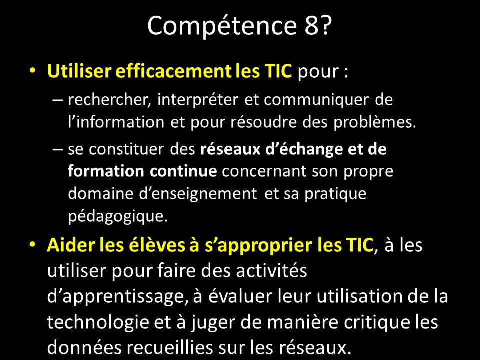 Compétence 8? Utiliser efficacement les TIC pour : – rechercher, interpréter et communiquer de linformation et pour résoudre des problèmes. – se const
