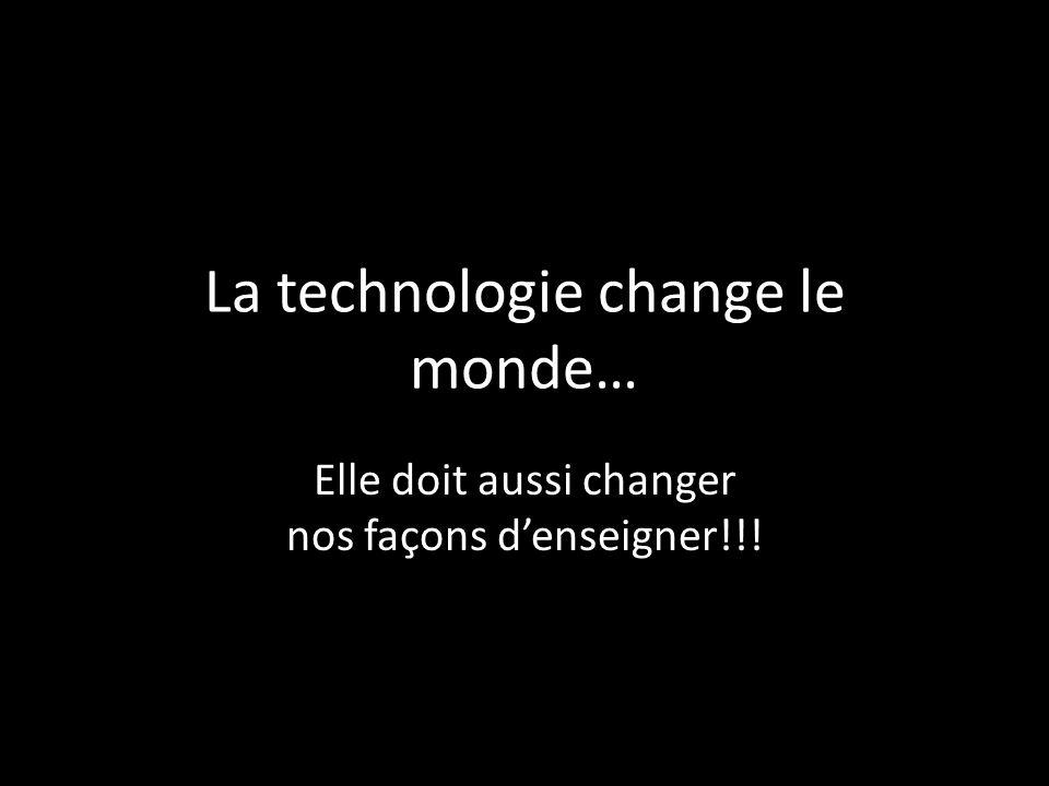 La technologie change le monde… Elle doit aussi changer nos façons denseigner!!!