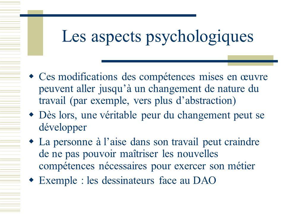 Les aspects psychologiques Ces modifications des compétences mises en œuvre peuvent aller jusquà un changement de nature du travail (par exemple, vers