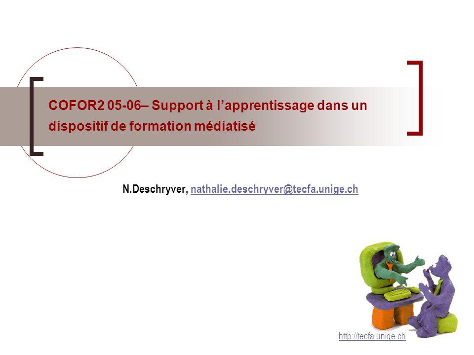 COFOR2 05-06– Support à lapprentissage dans un dispositif de formation médiatisé N.Deschryver, nathalie.deschryver@tecfa.unige.chnathalie.deschryver@tecfa.unige.ch http://tecfa.unige.ch