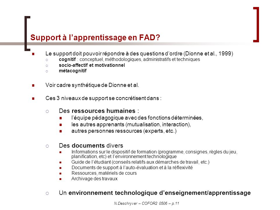 N.Deschryver – COFOR2 0506 – p.11 Support à lapprentissage en FAD? Le support doit pouvoir répondre à des questions dordre (Dionne et al., 1999) cogni