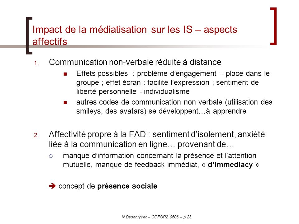 N.Deschryver – COFOR2 0506 – p.23 Impact de la médiatisation sur les IS – aspects affectifs 1. Communication non-verbale réduite à distance Effets pos