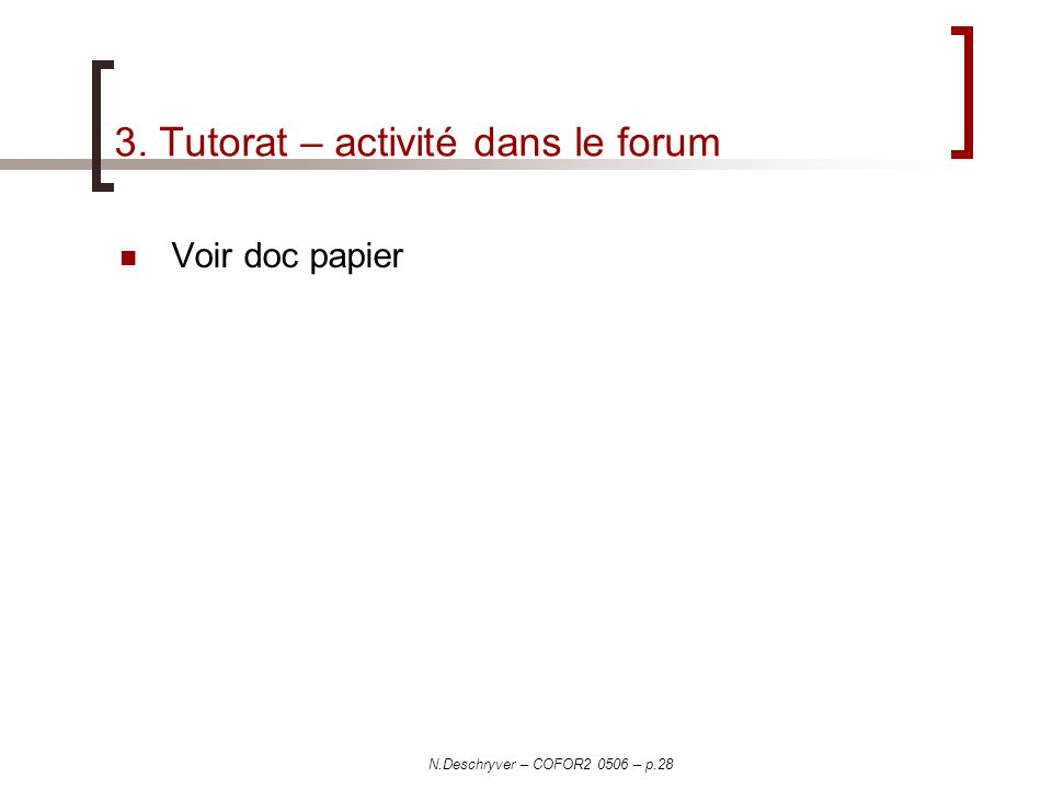 N.Deschryver – COFOR2 0506 – p.28 3. Tutorat – activité dans le forum Voir doc papier