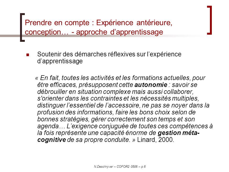 N.Deschryver – COFOR2 0506 – p.6 Prendre en compte : Expérience antérieure, conception… - approche dapprentissage Soutenir des démarches réflexives su