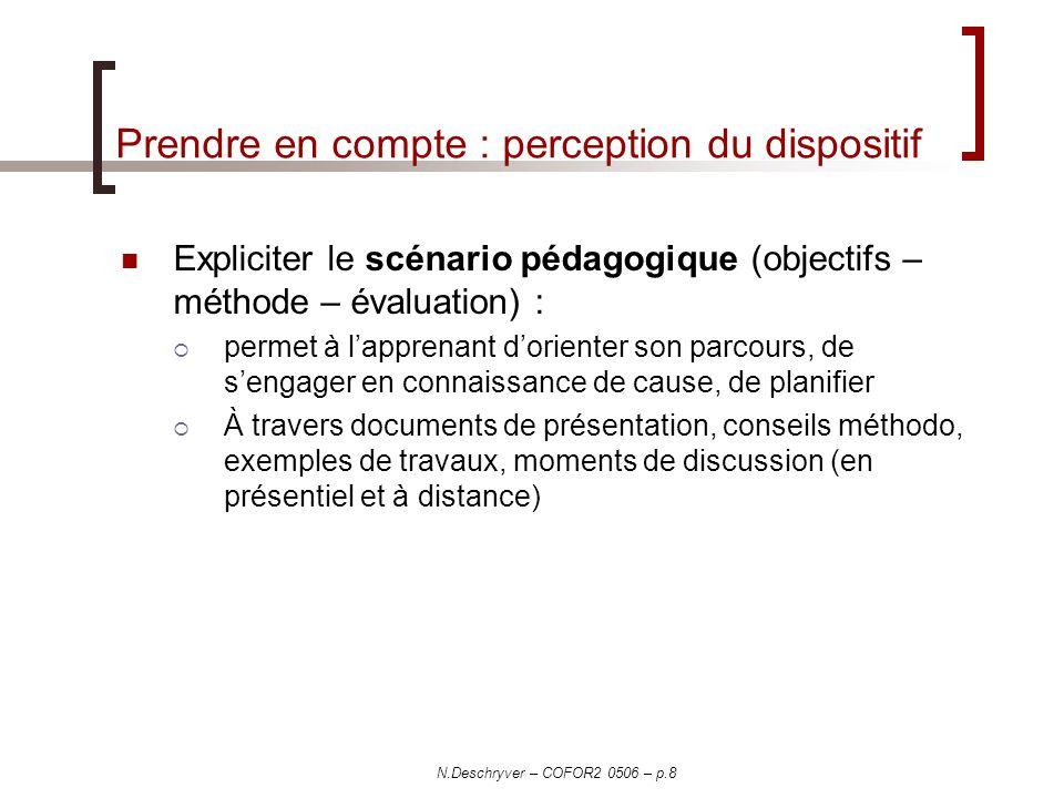 N.Deschryver – COFOR2 0506 – p.8 Prendre en compte : perception du dispositif Expliciter le scénario pédagogique (objectifs – méthode – évaluation) :