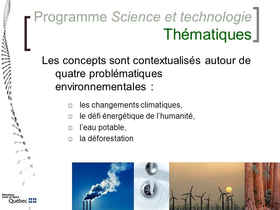 Programme Science et technologie Thématiques Les concepts sont contextualisés autour de quatre problématiques environnementales : les changements climatiques, le défi énergétique de lhumanité, leau potable, la déforestation