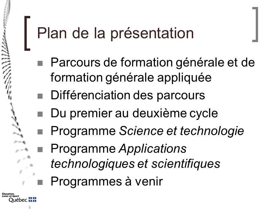 Plan de la présentation Parcours de formation générale et de formation générale appliquée Différenciation des parcours Du premier au deuxième cycle Programme Science et technologie Programme Applications technologiques et scientifiques Programmes à venir