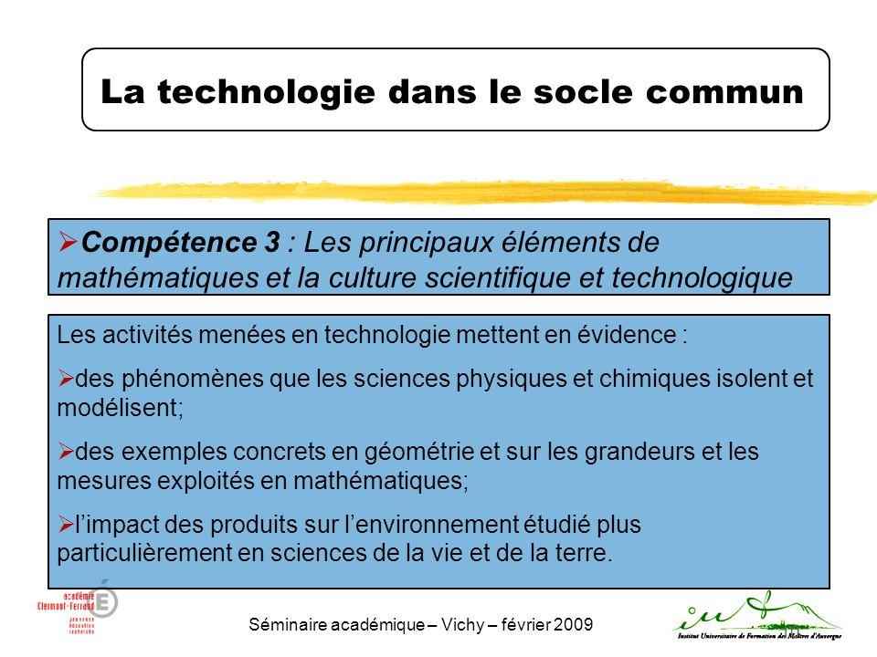 Séminaire académique – Vichy – février 2009 10 La technologie dans le socle commun Compétence 3 : Les principaux éléments de mathématiques et la cultu