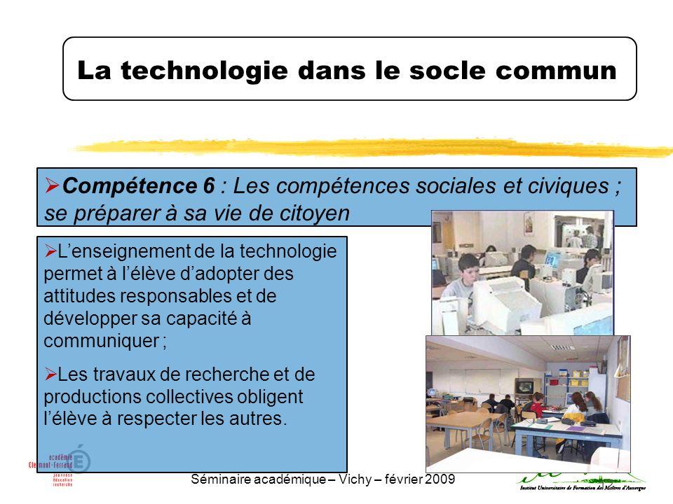Séminaire académique – Vichy – février 2009 12 La technologie dans le socle commun Compétence 6 : Les compétences sociales et civiques ; se préparer à