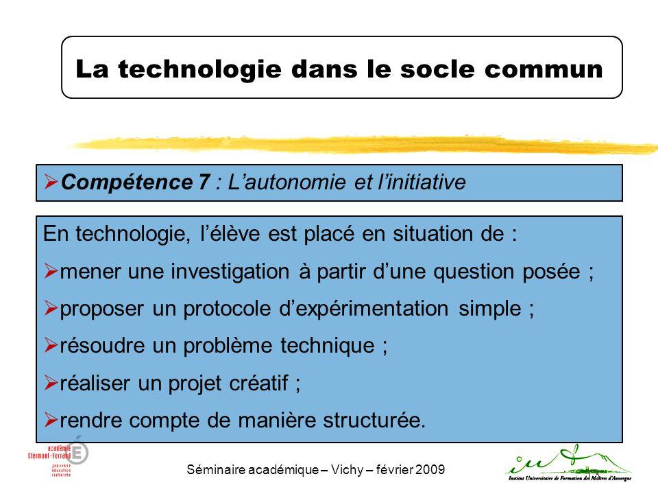 Séminaire académique – Vichy – février 2009 13 La technologie dans le socle commun Compétence 7 : Lautonomie et linitiative En technologie, lélève est