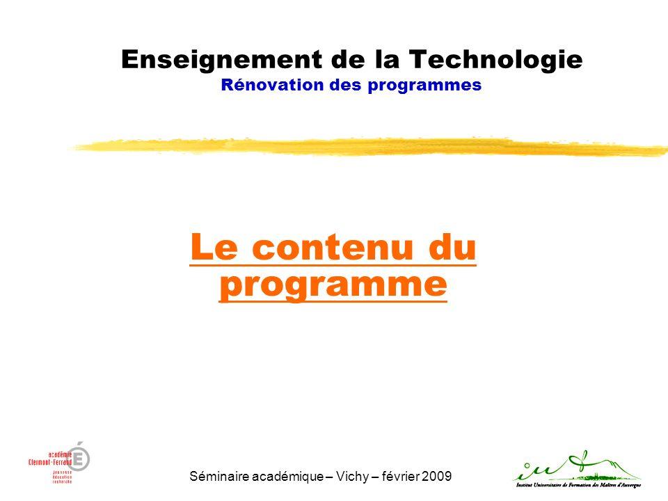 Séminaire académique – Vichy – février 2009 Le contenu du programme Enseignement de la Technologie Rénovation des programmes