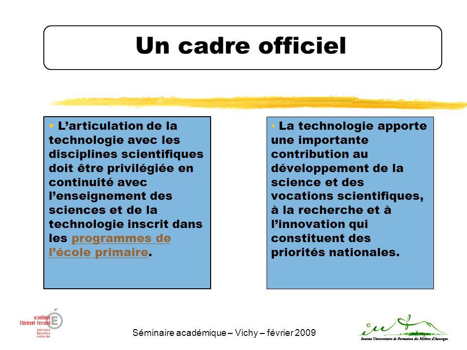 Séminaire académique – Vichy – février 2009 2 Un cadre officiel La technologie apporte une importante contribution au développement de la science et d