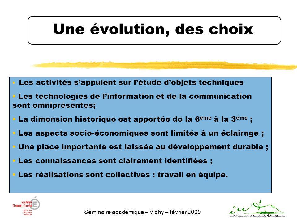 Séminaire académique – Vichy – février 2009 5 Une évolution, des choix Les activités sappuient sur létude dobjets techniques Les technologies de linfo