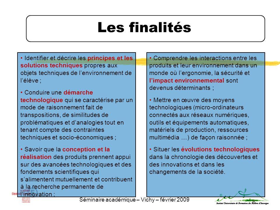 Séminaire académique – Vichy – février 2009 6 Les finalités Identifier et décrire les principes et les solutions techniques propres aux objets techniq