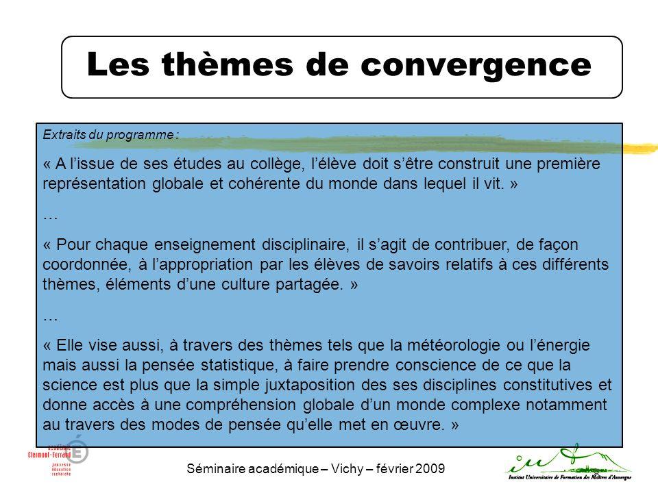 Séminaire académique – Vichy – février 2009 9 Les thèmes de convergence THEME 1 : I MPORTANCE DU MODE DE PENSÉE STATISTIQUE DANS LE REGARD SCIENTIFIQUE SUR LE MONDE THEME 2 : D ÉVELOPPEMENT DURABLE THEME 3 : E NERGIE THEME 4 : M ÉTÉOROLOGIE ET CLIMATOLOGIE THEME 5 : S ANTÉ THEME 6 : S ÉCURITÉ