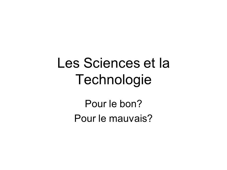 Les Sciences et la Technologie Pour le bon? Pour le mauvais?