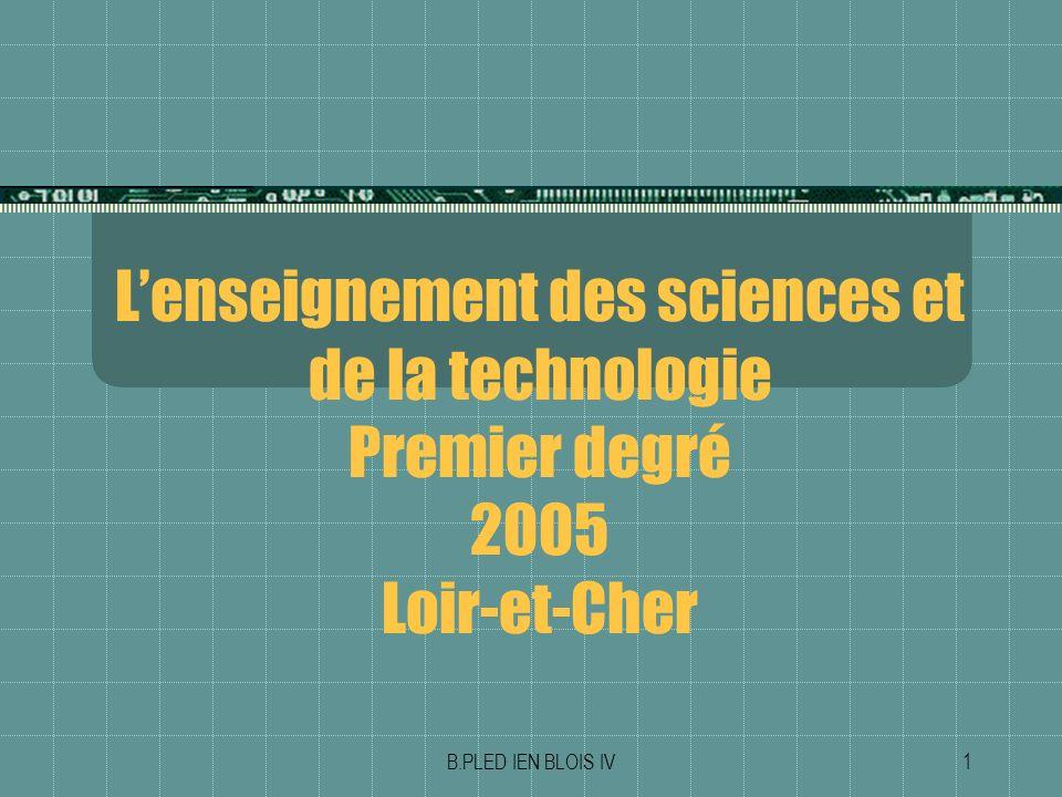 B.PLED IEN BLOIS IV12 Lenseignement des sciences et de la technologie Premier degré 2005 Loir-et-Cher Les opérations à caractère scientifique: Participez-vous à des opérations nationales.