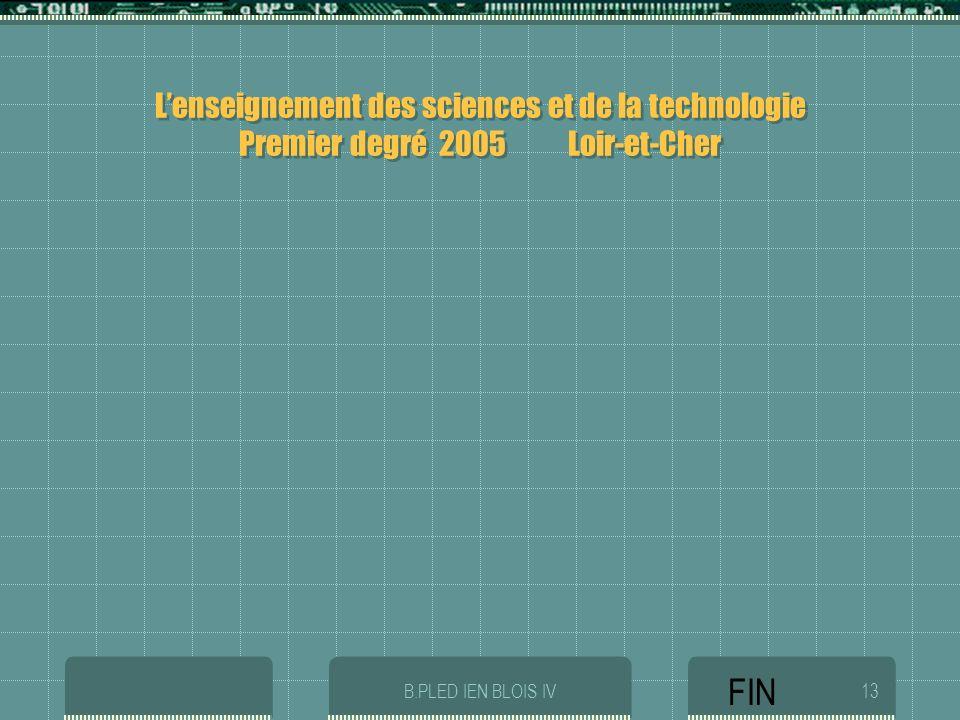 B.PLED IEN BLOIS IV13 Lenseignement des sciences et de la technologie Premier degré 2005 Loir-et-Cher FIN
