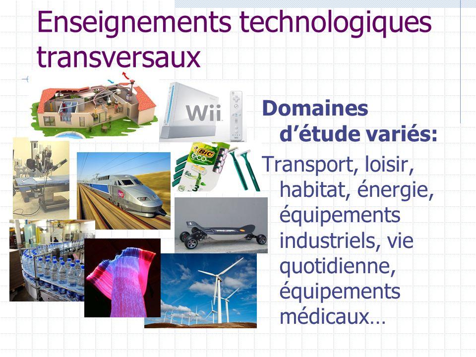 Enseignements technologiques transversaux Domaines détude variés: Transport, loisir, habitat, énergie, équipements industriels, vie quotidienne, équip