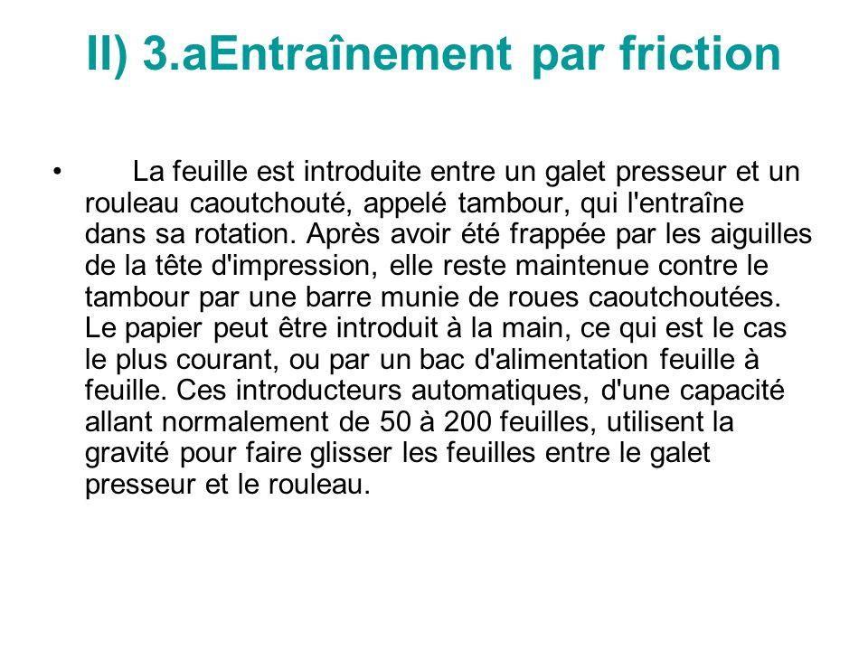 II) 3.aEntraînement par friction La feuille est introduite entre un galet presseur et un rouleau caoutchouté, appelé tambour, qui l entraîne dans sa rotation.