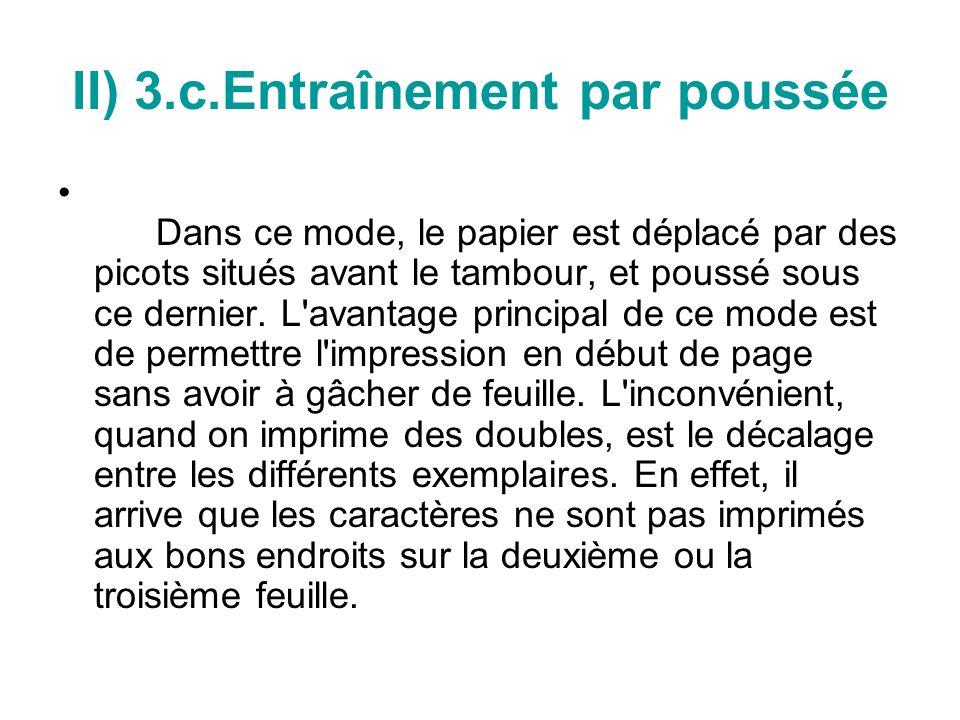 II) 3.c.Entraînement par poussée Dans ce mode, le papier est déplacé par des picots situés avant le tambour, et poussé sous ce dernier.
