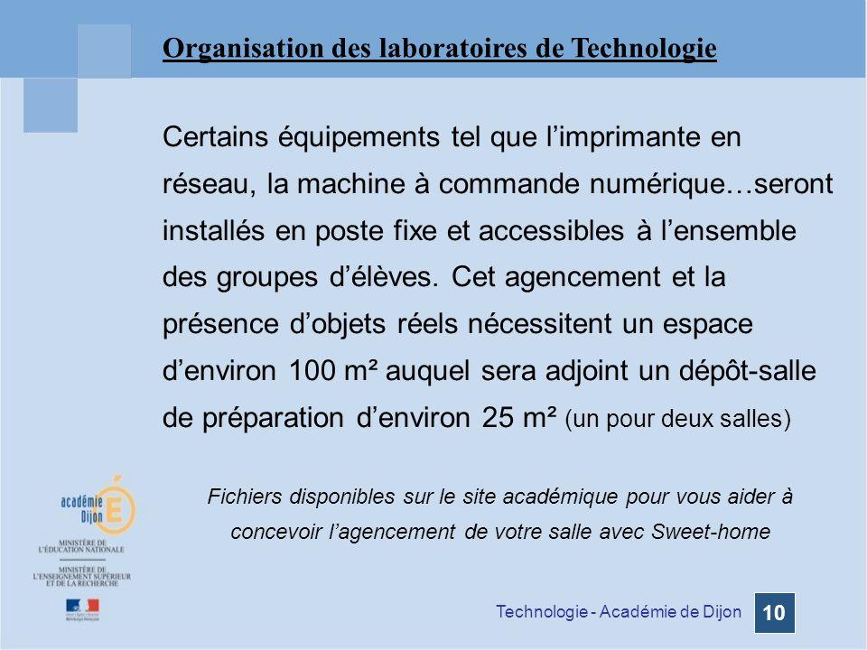 Technologie - Académie de Dijon 10 Certains équipements tel que limprimante en réseau, la machine à commande numérique…seront installés en poste fixe et accessibles à lensemble des groupes délèves.