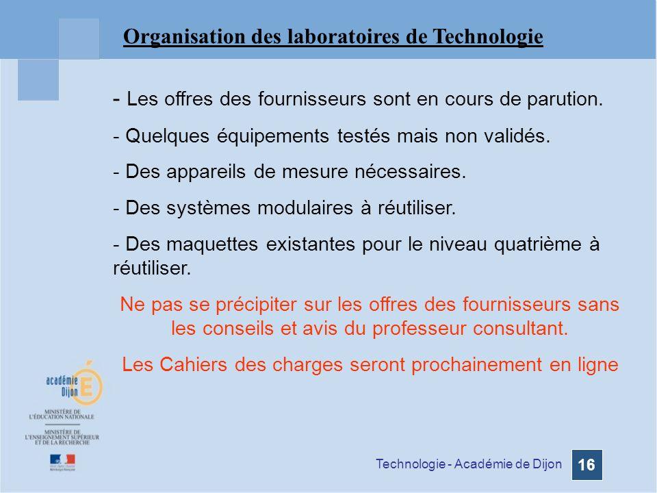 Technologie - Académie de Dijon 16 Organisation des laboratoires de Technologie - Les offres des fournisseurs sont en cours de parution.