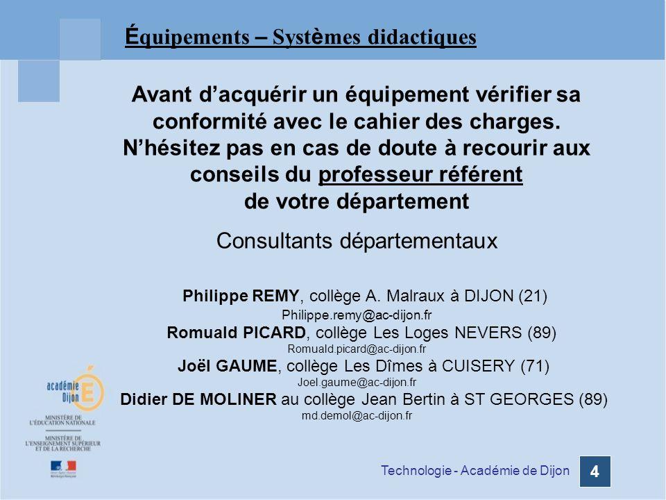 Technologie - Académie de Dijon 4 É quipements – Syst è mes didactiques Avant dacquérir un équipement vérifier sa conformité avec le cahier des charges.