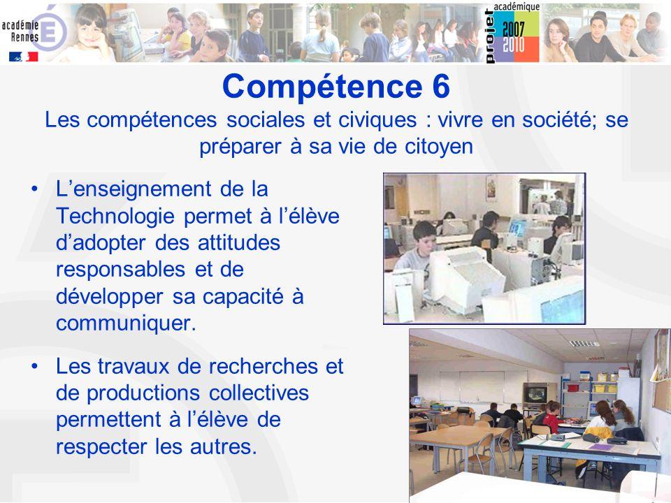 10 Compétence 6 Les compétences sociales et civiques : vivre en société; se préparer à sa vie de citoyen Lenseignement de la Technologie permet à lélè