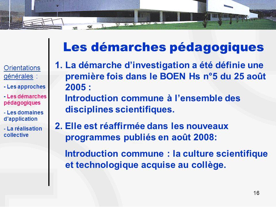 16 Les démarches pédagogiques 1.La démarche dinvestigation a été définie une première fois dans le BOEN Hs n°5 du 25 août 2005 : Introduction commune