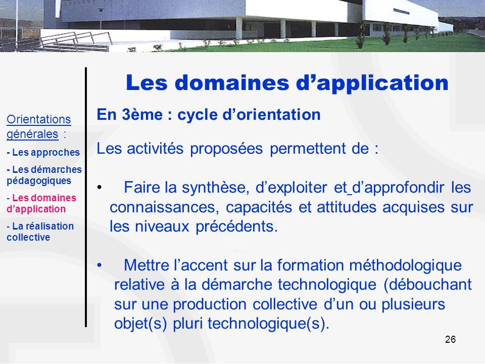 26 Les domaines dapplication En 3ème : cycle dorientation Les activités proposées permettent de : Faire la synthèse, dexploiter et dapprofondir les co