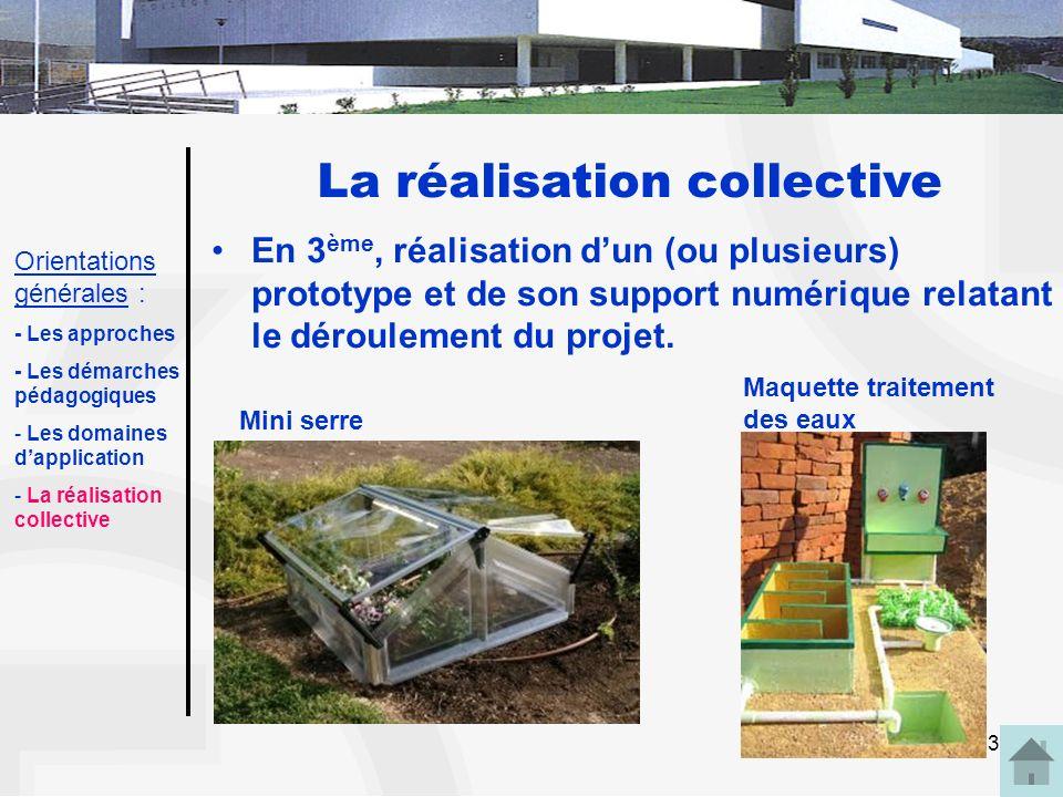33 La réalisation collective En 3 ème, réalisation dun (ou plusieurs) prototype et de son support numérique relatant le déroulement du projet. Maquett