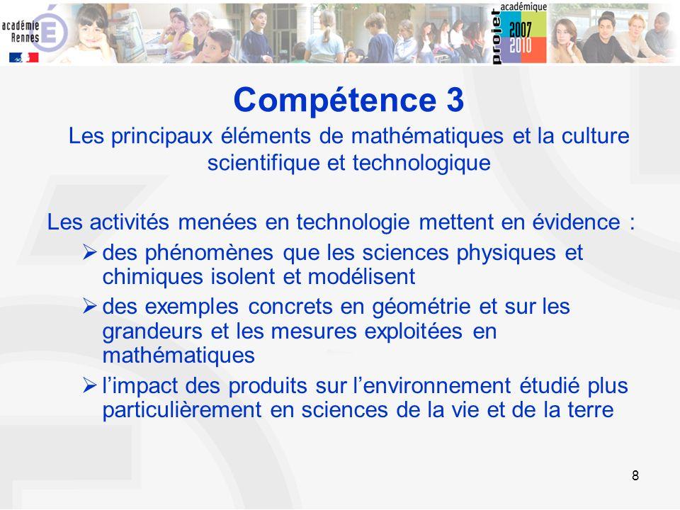 8 Compétence 3 Les principaux éléments de mathématiques et la culture scientifique et technologique Les activités menées en technologie mettent en évi