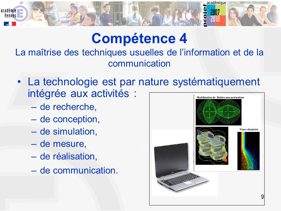 9 Compétence 4 La maîtrise des techniques usuelles de linformation et de la communication La technologie est par nature systématiquement intégrée aux