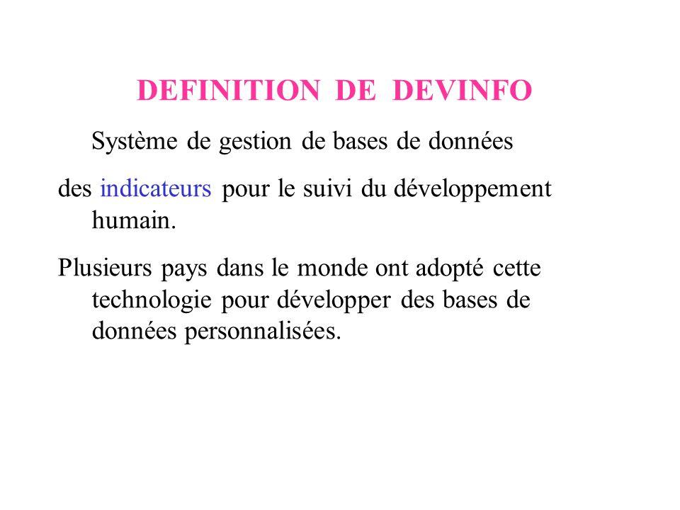 DEFINITION DE DEVINFO Système de gestion de bases de données des indicateurs pour le suivi du développement humain. Plusieurs pays dans le monde ont a