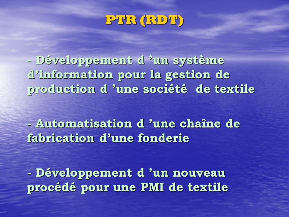 PTR (RDT) - Développement d un système dinformation pour la gestion de production d une société de textile - Automatisation d une chaîne de fabrication dune fonderie - Développement d un nouveau procédé pour une PMI de textile