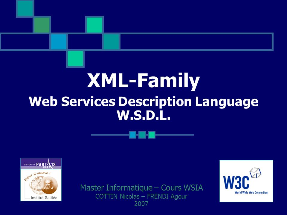 XML-Family Web Services Description Language W.S.D.L. Master Informatique – Cours WSIA COTTIN Nicolas – FRENDI Agour 2007
