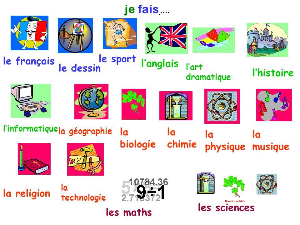 je fais …. le français le dessin le sport langlais linformatique lhistoire lart dramatique la chimie la musique la religion les maths les sciences la