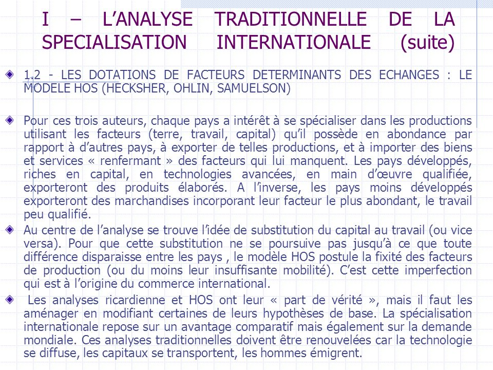 I – LANALYSE TRADITIONNELLE DE LA SPECIALISATION INTERNATIONALE (suite) 1.2 - LES DOTATIONS DE FACTEURS DETERMINANTS DES ECHANGES : LE MODELE HOS (HEC