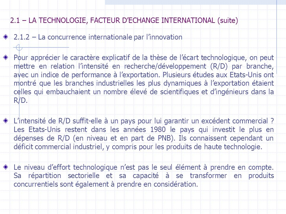 2.1 – LA TECHNOLOGIE, FACTEUR DECHANGE INTERNATIONAL (suite) 2.1.2 – La concurrence internationale par linnovation Pour apprécier le caractère explica