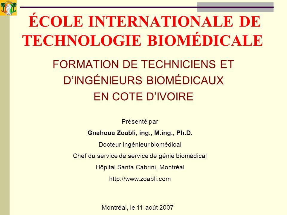 ÉCOLE INTERNATIONALE DE TECHNOLOGIE BIOMÉDICALE FORMATION DE TECHNICIENS ET DINGÉNIEURS BIOMÉDICAUX EN COTE DIVOIRE Présenté par Gnahoua Zoabli, ing.,
