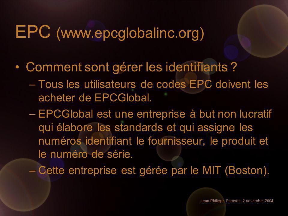 Jean-Philippe Samson, 2 novembre 2004 EPC (www.epcglobalinc.org) Comment sont gérer les identifiants ? –Tous les utilisateurs de codes EPC doivent les