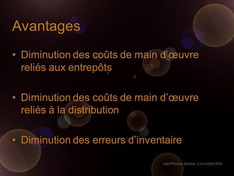 Jean-Philippe Samson, 2 novembre 2004 Avantages Diminution des coûts de main dœuvre reliés aux entrepôts Diminution des coûts de main dœuvre reliés à