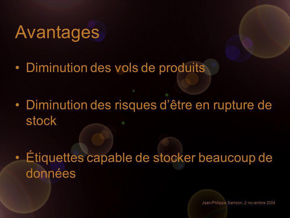Jean-Philippe Samson, 2 novembre 2004 Avantages Diminution des vols de produits Diminution des risques dêtre en rupture de stock Étiquettes capable de