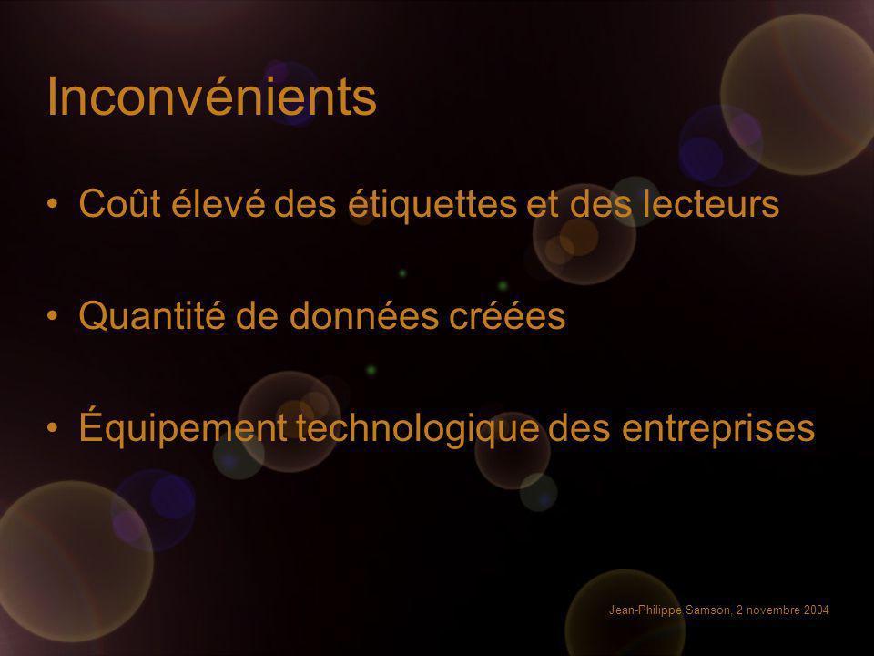 Jean-Philippe Samson, 2 novembre 2004 Inconvénients Coût élevé des étiquettes et des lecteurs Quantité de données créées Équipement technologique des