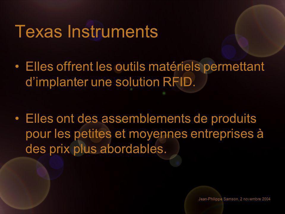 Jean-Philippe Samson, 2 novembre 2004 Texas Instruments Elles offrent les outils matériels permettant dimplanter une solution RFID. Elles ont des asse