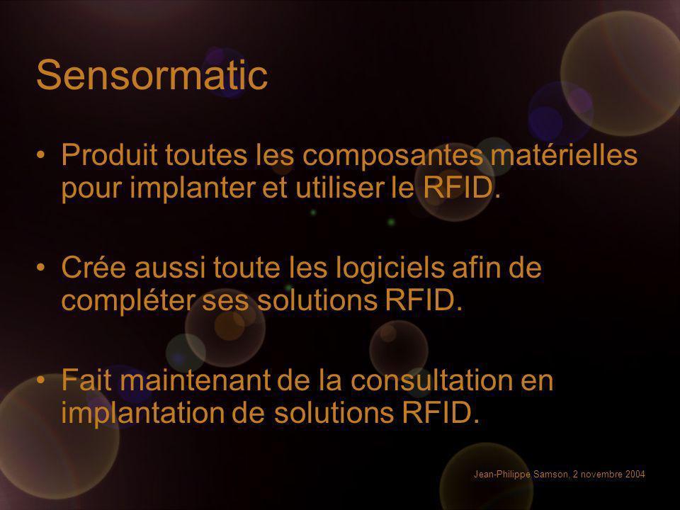 Jean-Philippe Samson, 2 novembre 2004 Sensormatic Produit toutes les composantes matérielles pour implanter et utiliser le RFID. Crée aussi toute les