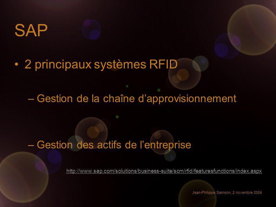 Jean-Philippe Samson, 2 novembre 2004 SAP 2 principaux systèmes RFID –Gestion de la chaîne dapprovisionnement –Gestion des actifs de lentreprise http: